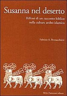 Susanna nel deserto. Riflessi di un racconto biblico nella cultura arabo-islamica - Fabrizio A. Pennacchietti - copertina