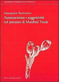 Autocoscienza e soggettività nel pensiero di Manfred Frank - Bertinetto Alessandro - wuz.it