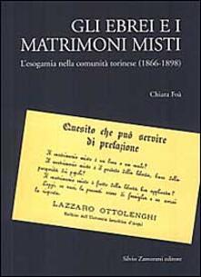 Gli ebrei e i matrimoni misti. L'esogamia nella comunità torinese (1866-1898) - Chiara Foà - copertina