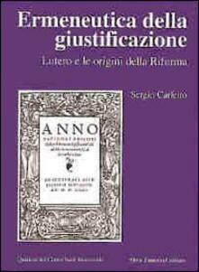 Ermeneutica della giustificazione. Lutero e le origini della Riforma - Sergio Carletto - copertina