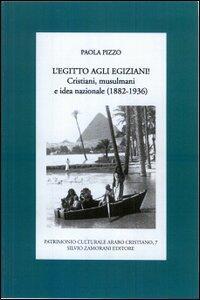 L' Egitto agli egiziani! Cristiani, musulmani e idea nazionale (1882-1936)