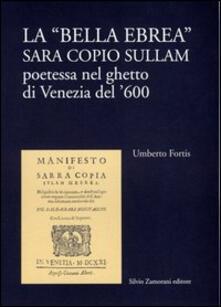 La bella ebrea. Sara Copio Sullam, poetessa nel ghetto di Venezia del '600 - Umberto Fortis - copertina