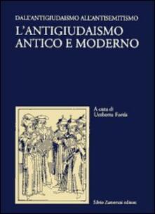 L' antigiudaismo antico e moderno. Vol. 1: Dall'antigiudaismo all'antisemitismo. - copertina