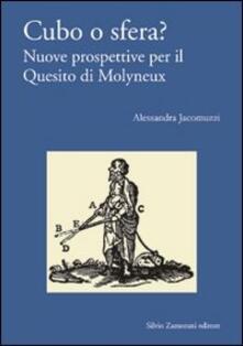 Cubo o sfera? Nuove prospettive per il quesito di Molyneux - Alessandra Jacomuzzi - copertina