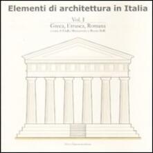 Elementi di architettura in Italia. Vol. 1: Greca, etrusca, romana. - Giulia Maccarrone,Rocco Rolli - copertina