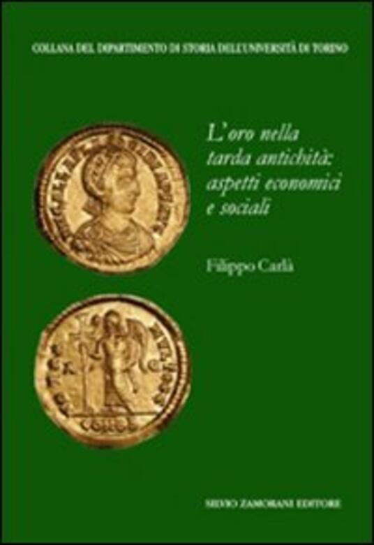 L' oro nella tarda antichità: aspetti economici e sociali - Filippo Carlà-Uhink - copertina