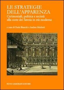 Le strategie dell'apparenza. Cerimoniali, politica e società alla corte dei Savoia in età moderna - copertina