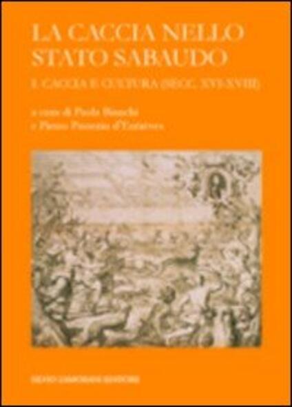 La caccia nello Stato sabaudo. Vol. 1: Caccia e cultura (secc. XVI-XVIII). - copertina