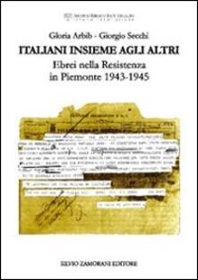 Italiani insieme agli altri. Ebrei nella Resistenza in Piemonte 1943-1945 - Gloria Arbib,Giorgio Secchi - copertina