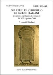 Gli ebrei e l'orgoglio di essere italiani. Un ampio ventaglio di posizioni fra '800 e primo '900 - copertina