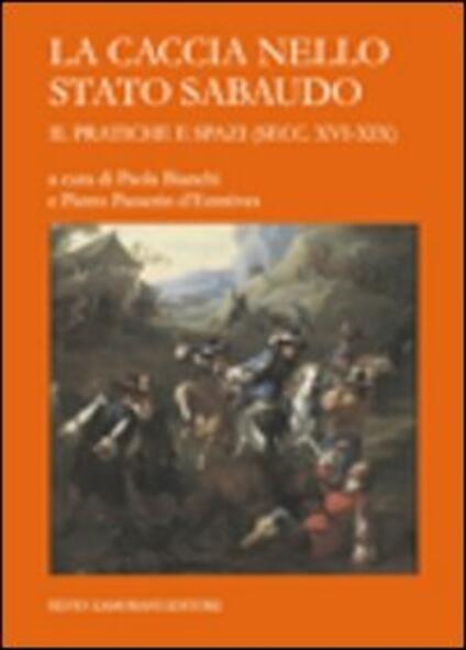 La caccia nello Stato sabaudo. Vol. 2: Pratiche e spazi (secc. XVI-XIX). - copertina