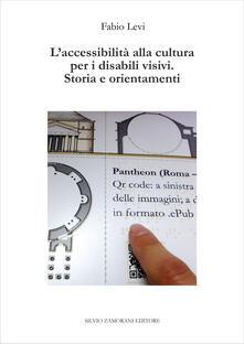 L' accessibilità alla cultura per i disabili visivi. Storia e orientamenti - Fabio Levi - copertina