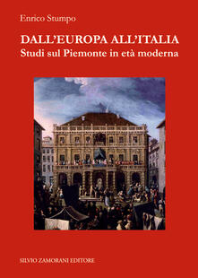Dall'Europa all'Italia. Studi sul Piemonte in età moderna - Enrico Stumpo - copertina
