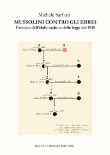 Mussolini contro gli ebrei. Cronaca dell'elaborazione delle leggi del 1938. Nuova ediz. - Michele Sarfatti - copertina