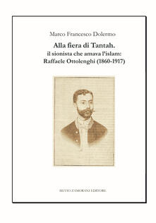 Alla fiera di Tantah. Il sionista che amava l'islam: Raffaele Ottolenghi (1860-1917) - Marco Francesco Dolermo - copertina