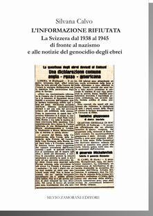 L' informazione rifiutata. La Svizzera dal 1938 al 1945 di fronte al nazismo e alle notizie del genocidio degli ebrei - Silvana Calvo - copertina