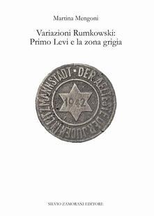 Variazioni Rumkowski: Primo Levi e la zona grigia - Martina Mengoni - copertina