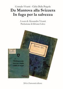 Da Mantova alla Svizzera. In fuga per la salvezza - Corrado Vivanti,Clelia Della Pergola - copertina