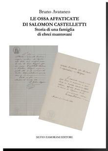 Le ossa affaticate di Salomon Castelletti. Storia di una famiglia di ebrei mantovani - Bruno Avataneo - copertina