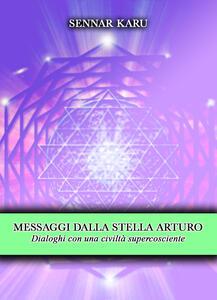 Messaggi dalla stella Arturo. Dialoghi con una civiltà supercosciente