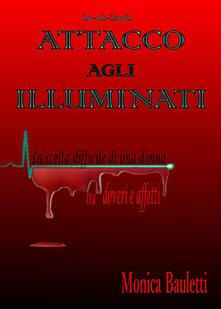 Attacco agli illuminati - Monica Bauletti - copertina