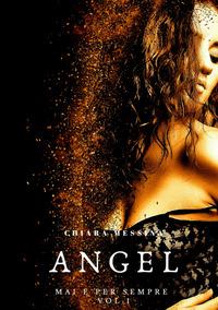 Angel. Mai e per sempre. Vol. 1 - Messina Chiara - wuz.it