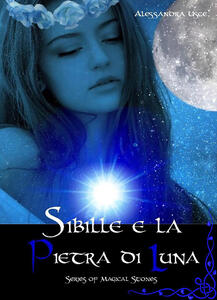 Sibille e la pietra di luna. Magical stories
