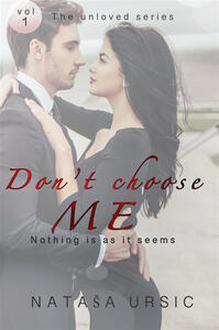 Don't choose me. Nothing is as it seems. The unloved series. Vol. 1
