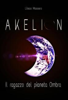 Akelion. Il ragazzo del pianeta Ombra - Lileas Masoero - ebook