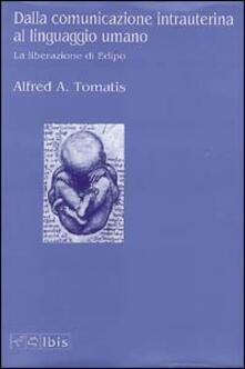 Dalla comunicazione intrauterina al linguaggio umano. La liberazione di Edipo - Alfred A. Tomatis - copertina