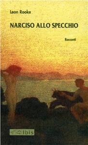 Narciso allo specchio - Leon Rooke - copertina