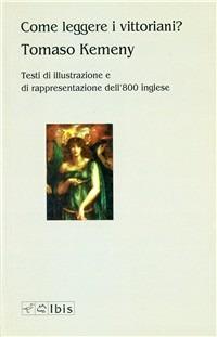 Come leggere i vittoriani? Testi di illustrazione e di rappresentazione dell'800 inglese - Kemeny Tomaso - wuz.it