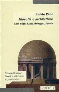 Filosofia e architettura. Kant, Hegel, Valéry, Heidegger, Derrida