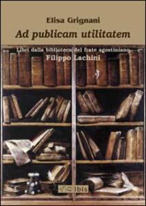 Ad publicam utilitatem. Libri dalla biblioteca del frate agostiniano Filippo Lachini