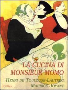 La cucina di monsieur Momo - Henri de Toulouse-Lautrec,Maurice Joyant - copertina