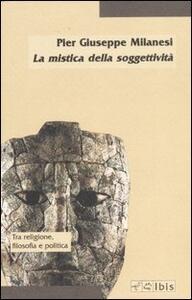 La mistica della soggettività. La crisi del soggetto e la prospettiva post-religiosa