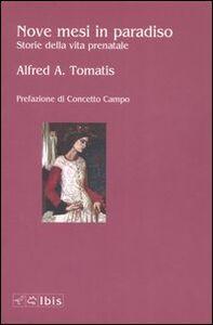 Foto Cover di Nove mesi in paradiso. Storie della vita prenatale, Libro di Alfred A. Tomatis, edito da Ibis
