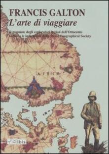 Listadelpopolo.it L' arte di viaggiare. Il manuale degli esploratori inglesi dell'Ottocento secondo le indicazioni della Royal Geographical Society Image