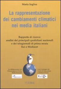 Libro La rappresentazione dei cambiamenti climatici nei media italiani Maria Inglisa