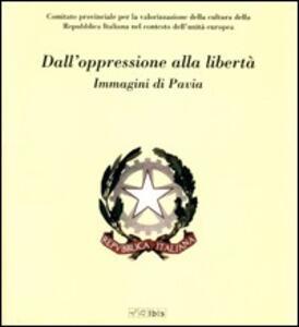 Dall'oppressione alla libertà. Immagini di Pavia
