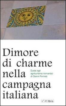 Dimore di charme nella campagna italiana. Guida agli agriturismo romantici.pdf