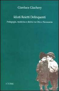 Idioti reietti delinquenti. Pedagogia, medicina e diritto tra Otto e Novecento