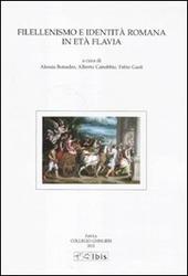 Filellenismo e identita romana in eta flavia. Atti della VIII giornata ghisleriana di filologia classica (Pavia, 10-11 novembre 2009)