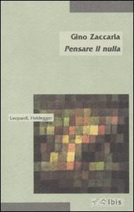 Libro Pensare il nulla. Leopardi, Heidegger Gino Zaccaria