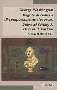 Regole di civiltà e di comportamento decoroso-Rules of civility & decent behaviour