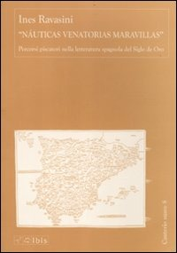 «Nauticas Venatorias Maravillas». Percorsi piscatori nella letteratura spagnola del Siglo de Oro - Ravasini Ines - wuz.it