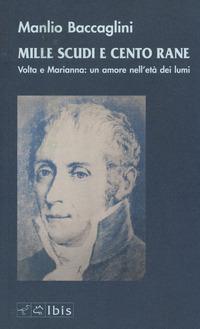 Mille scudi e cento rane. Volta e Marianna: un amore nell'età dei lumi - Baccaglini Manlio - wuz.it