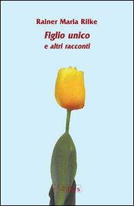 Libro Figlio unico e altri racconti Rainer Maria Rilke