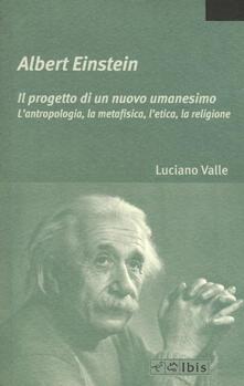 Daddyswing.es Albert Einstein. Il progetto di un nuovo umanesimo. L'antropologia, la metafisica, l'etica, la religione Image