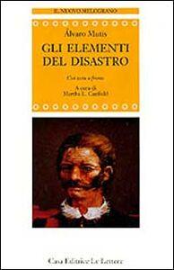 Foto Cover di Gli elementi del disastro. Testo spagnolo a fronte, Libro di Álvaro Mutis, edito da Le Lettere